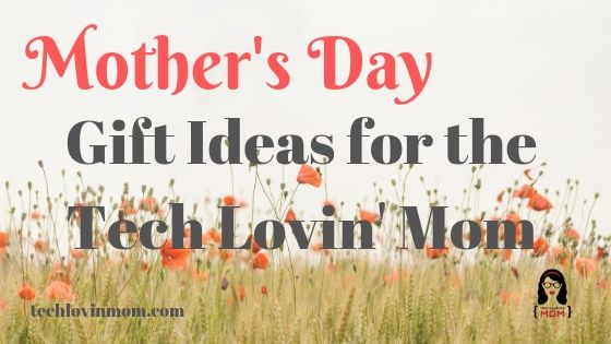 Mother's Day Gift Ideas for the Tech Lovin' Mom